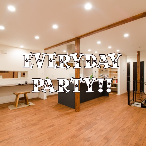 Everyday Party!!